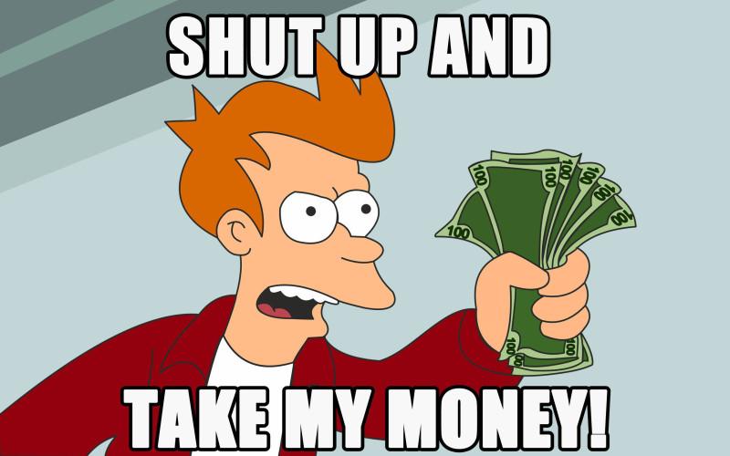 Shut-up-and-take-my-money-800x500